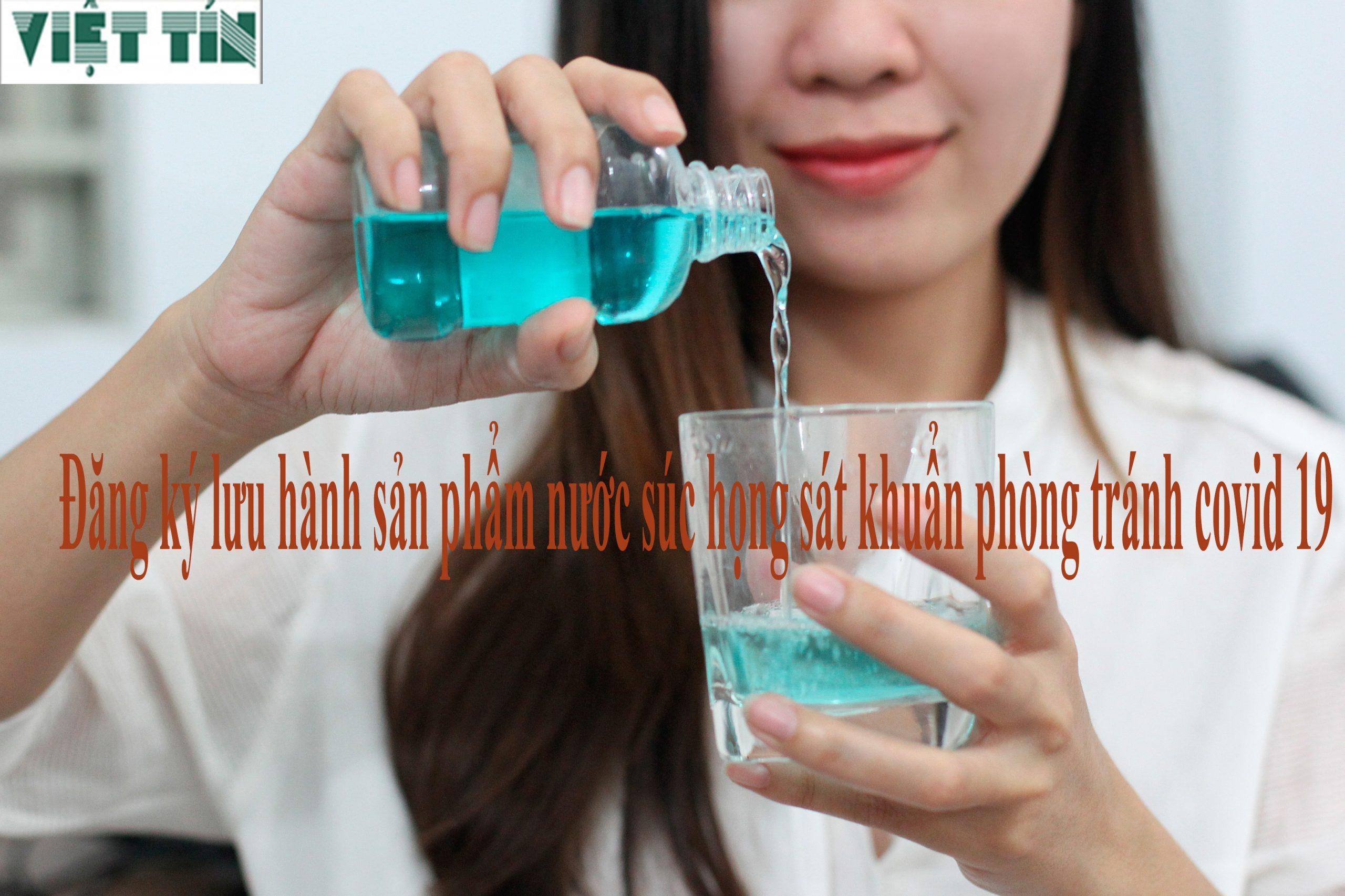 Đăng ký lưu hành sản phẩm nước súc họng sát khuẩn phòng tránh covid 19